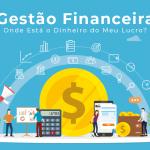 Gestao Financeira Onde Esta O Dinheiro Do Meu Lucro - Gestão Financeira – Onde Está o Dinheiro do Meu Lucro?