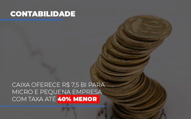 caixa-oferece-75-bi-para-micro-e-pequena-empresa-com-taxa-ate-40-menor - Caixa oferece R$ 7,5 bi para micro e pequena empresa com taxa até 40% menor