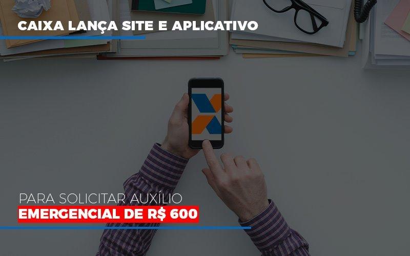 caixa-lanca-site-e-aplicativo-para-solicitar-auxilio-emergencial-de-rs-600 - Caixa lança site e aplicativo para solicitar auxílio emergencial de R$ 600