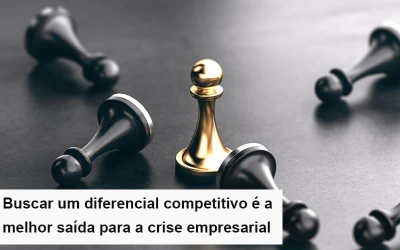 diferencial-competitivo-do-que-a-sua-empresa-precisa-na-crise - Diferencial Competitivo: Do Que A Sua Empresa Precisa Na Crise?