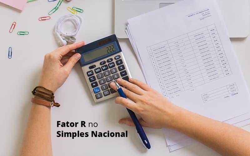 Descubra O Que E O Fator R No Simples Nacional E Como Calculalo Post (1) - Quero montar uma empresa - Fator R do Simples Nacional – Como calcular?