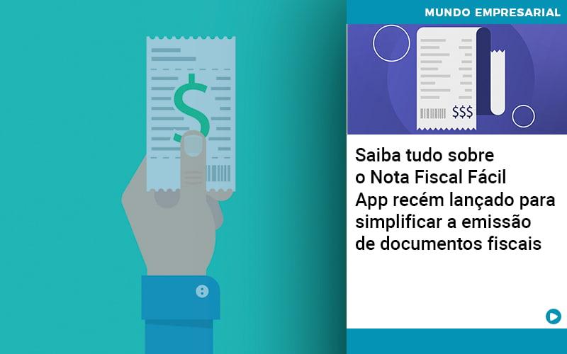 saiba-tudo-sobre-nota-fiscal-facil-app-recem-lancado-para-simplificar-a-emissao-de-documentos-fiscais - Saiba tudo sobre o Nota Fiscal Fácil – App recém lançado para simplificar a emissão de documentos fiscais