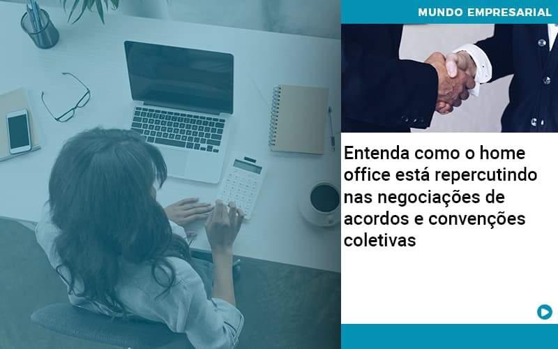 Entenda Como O Home Office Está Repercutindo Nas Negociações De Acordos E Convenções Coletivas - Contabilidade no Centro de São Paulo | Centrocontage - Entenda como o home office está repercutindo nas negociações de acordos e convenções coletivas