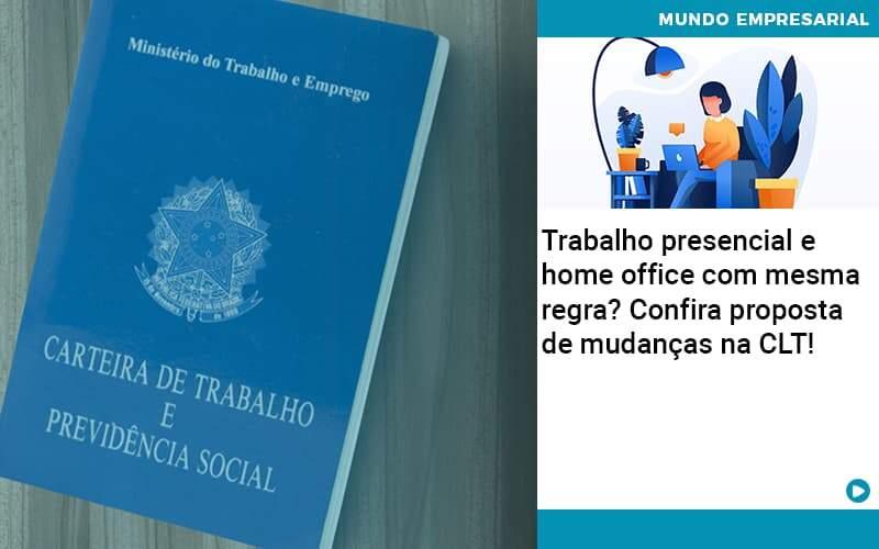 Contabilidade Blog - Contabilidade no Centro de São Paulo | Centrocontage - Trabalho presencial e home office com mesma regra? Confira proposta de mudanças na CLT!