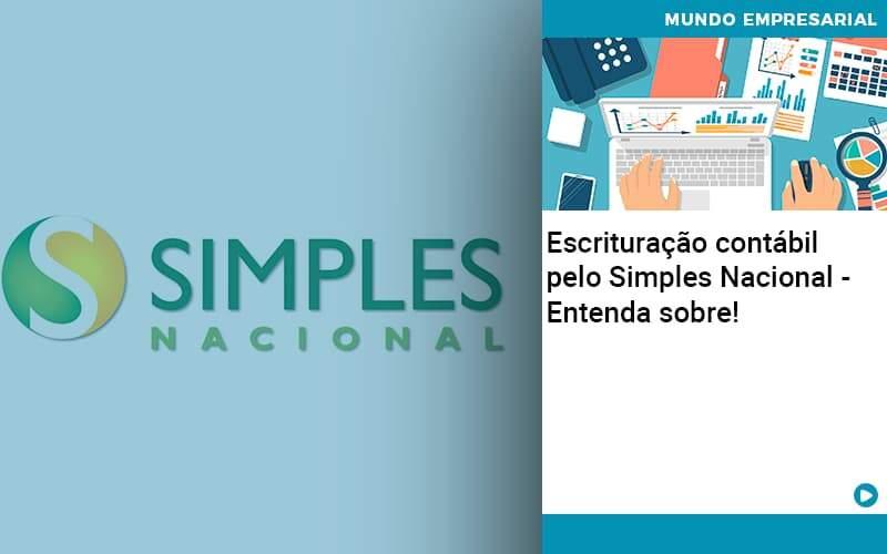 Escrituracao Contabil Pelo Simples Nacional Entenda Sobre - Contabilidade no Centro de São Paulo | Centrocontage - Escrituração contábil pelo Simples Nacional – Entenda sobre!
