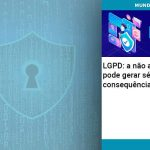 Lgpd A Nao Adequacao Pode Gerar Serias Consequencias - Contabilidade no Centro de São Paulo   Centrocontage - LGPD: a não adequação pode gerar sérias consequências!