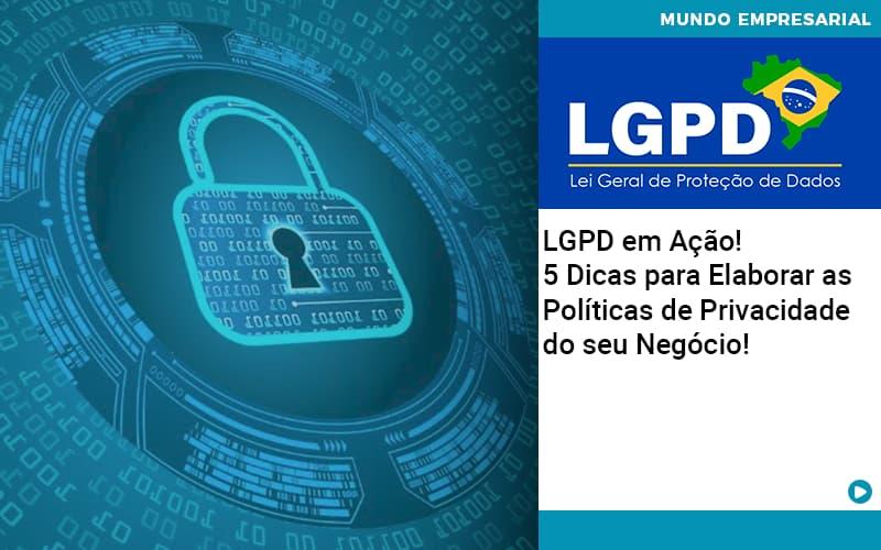 Lgpd Em Acao 5 Dicas Para Elaborar As Politicas De Privacidade Do Seu Negocio - Contabilidade no Centro de São Paulo | Centrocontage - LGPD em Ação! 5 Dicas para Elaborar as Políticas de Privacidade do seu Negócio!
