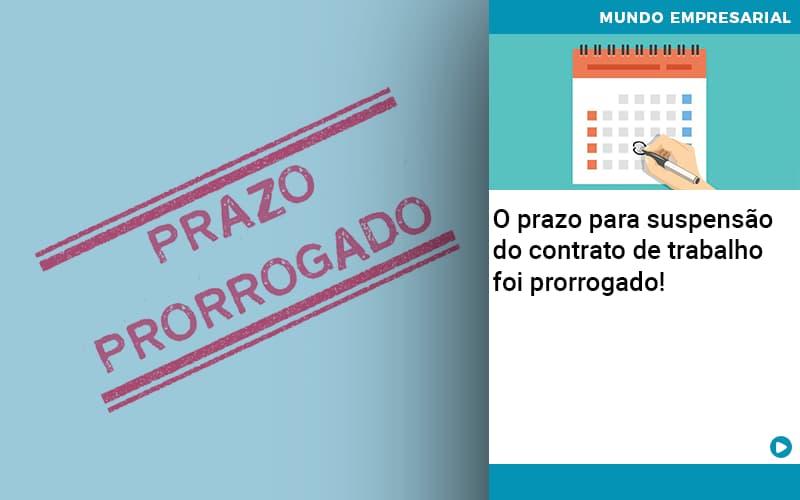 O Prazo Para Suspensao Do Contrato De Trabalho Foi Prorrogado - Contabilidade no Centro de São Paulo | Centrocontage - O prazo para suspensão do contrato de trabalho foi prorrogado!
