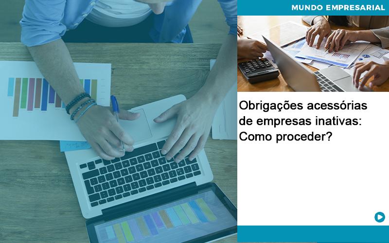 Obrigacoes Acessorias De Empresas Inativas Como Proceder - Contabilidade no Centro de São Paulo | Centrocontage - Obrigações acessórias de empresas inativas: Como proceder?
