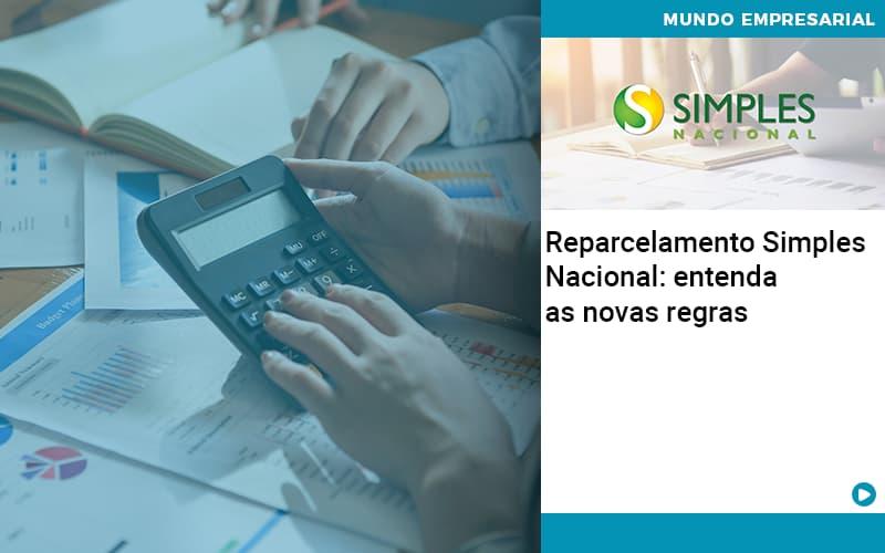 Reparcelamento Simples Nacional Entenda As Novas Regras - Contabilidade no Centro de São Paulo | Centrocontage - Reparcelamento Simples Nacional: entenda as novas regras