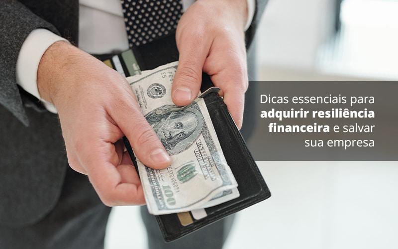 Dicas Essenciais Para Adquirir Resiliencia Financeira E Salvar Sua Empresa Post 1 - Contabilidade no Centro de São Paulo | Centrocontage - Você sabe o que significa resiliência financeira?