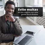Evite Multas Em Seu Negocio Com Uma Gestao Fiscal Eficiente Post 1 - Contabilidade no Centro de São Paulo | Centrocontage - Como realizar uma gestão fiscal eficiente?