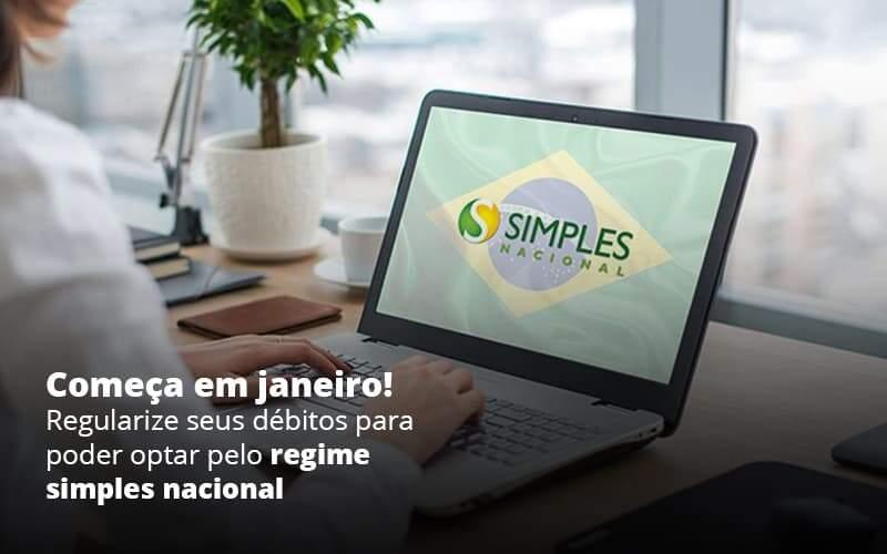 Comeca Em Janeiro Regularize Seus Debitos Para Optar Pelo Regime Simples Nacional Post 1 - Contabilidade no Centro de São Paulo | Centrocontage - Opção do Simples Nacional: Como iniciar 2021 com o pé direito?