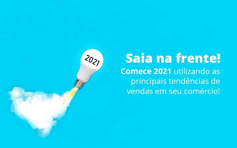 Saia Na Frente Comece 2021 Utilizando As Principais Tendencias De Vendas Em Seu Comercio Post 1 - Contabilidade no Centro de São Paulo | Centrocontage - Tendências de vendas: Como sair na frente em 2021