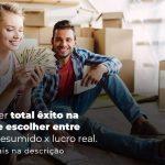 Como Ter Total Exito Na Hora De Escolher Entre Lucro Presumido X Lucro Real Post 1 - Contabilidade no Centro de São Paulo | Centrocontage - Lucro Presumido x Lucro Real: Qual o ideal para a sua empresa