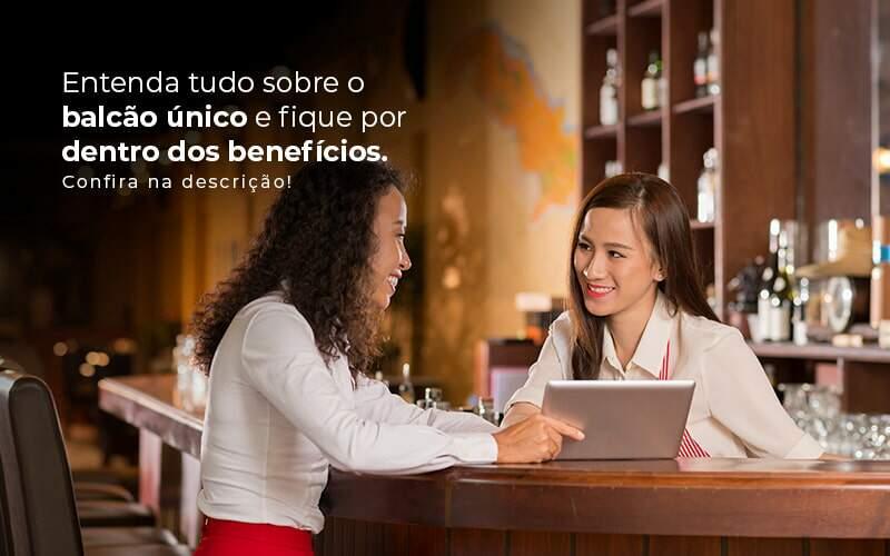 Entenda Tudo Sobre O Balcao Unico E Fique Por Dentro Dos Beneficios Confira Na Descricao Post 1 - Contabilidade no Centro de São Paulo | Centrocontage - Planejamento financeiro: como transformar os seus resultados