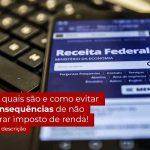 Nao Declarar O Imposto De Renda O Que Acontece - Contabilidade no Centro de São Paulo | Centrocontage - Não declarar o Imposto de Renda – o que acontece?