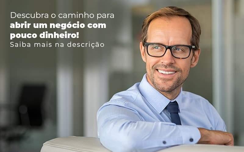 Descubra O Caminho Para Abrir Um Negocio Com Pouco Dinheiro Post 1 - Contabilidade no Centro de São Paulo | Centrocontage - Como abrir um negócio com pouco dinheiro?
