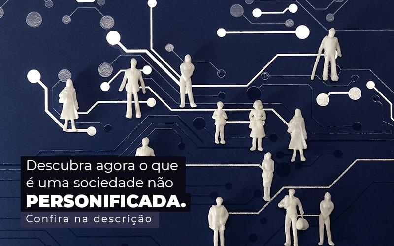 Descubra Agora O Que E Uma Sociedade Nao Personificada Post 1 - Contabilidade no Centro de São Paulo | Centrocontage - Sociedade não personificada – o que é?