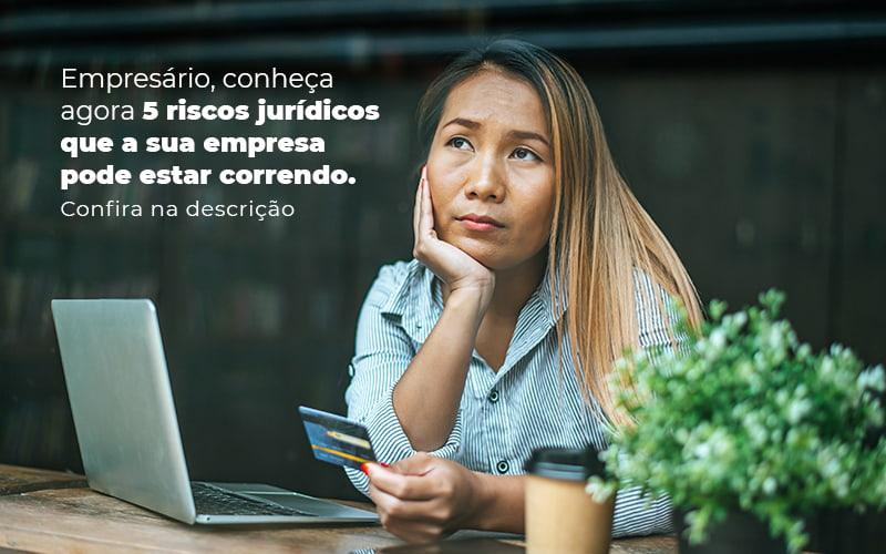 Empresario Conheca Agora 5 Riscos Juridicos Que A Sua Empres Pode Estar Correndo Post 2 - Contabilidade no Centro de São Paulo | Centrocontage - Riscos jurídicos na pandemia – como evitar?