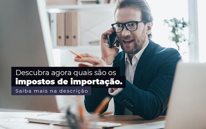 Descubra Agora Quais Sao Os Impostos De Importacao Post 1 - Contabilidade no Centro de São Paulo | Centrocontage - Impostos de importação – quais são?
