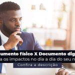 Documento Fisico X Documento Digital Entenda Os Impactos No Dia A Dia Do Seu Negocio Post 1 - Contabilidade no Centro de São Paulo | Centrocontage - Documento físico x documento digital: entenda as diferenças