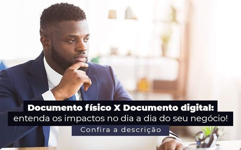 Documento Fisico X Documento Digital Entenda Os Impactos No Dia A Dia Do Seu Negocio Post 1 - Contabilidade no Centro de São Paulo   Centrocontage - Documento físico x documento digital: entenda as diferenças