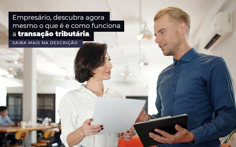 Empresario Descubra Agora Mesmo O Que E E Como Funciona A Transacao Tributaria Post 1 - Contabilidade no Centro de São Paulo   Centrocontage - Transação tributária – como funciona?