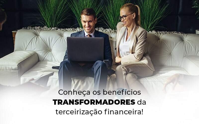 Conheca Os Beneficios Transformadores Da Terceirizacao Financeira Blog 1 - Contabilidade no Centro de São Paulo | Centrocontage - Terceirização financeira: conheça os benefícios!