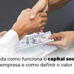 Entenda Como Funciona O Capital Social De Uma Empresa E Como Definir O Valor Ideal Blog 1 - Contabilidade no Centro de São Paulo | Centrocontage - Capital social de uma empresa: entenda como funciona!