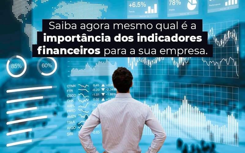 Saiba Agora Mesmo Qual E A Importancia Dos Indicadores Financeiros Para A Sua Empresa Blog 1 - Contabilidade no Centro de São Paulo | Centrocontage - Indicadores financeiros – o que são e qual sua importância?