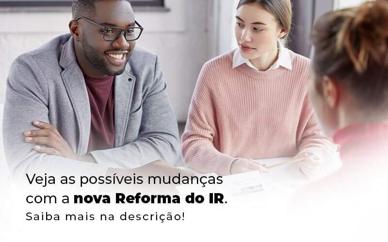 Veja As Possiveis Mudancas Com A Nova Reforma Do Ir Blog 1 - Contabilidade no Centro de São Paulo | Centrocontage - Reforma do IR: o que você precisa saber?