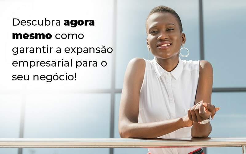 Descubra Agora Mesmo Como Garantir A Expansao Empresairal Para O Seu Negocio Blog 1 - Contabilidade no Centro de São Paulo   Centrocontage - Expansão empresarial – como alcançar?