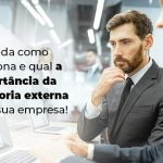 Entenda Como Funciona E Qual A Importancia Da Auditoria Externa Para Sua Empresa Blog 1 - Contabilidade no Centro de São Paulo | Centrocontage - Auditoria externa: entenda como funciona
