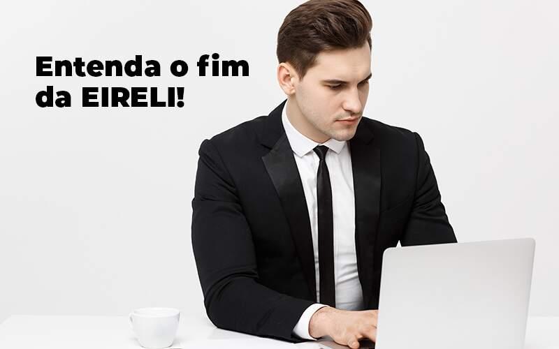 Entenda O Fim Da Eireli Blog 1 - Contabilidade no Centro de São Paulo | Centrocontage - Fim da EIRELI: entenda o que ocorreu