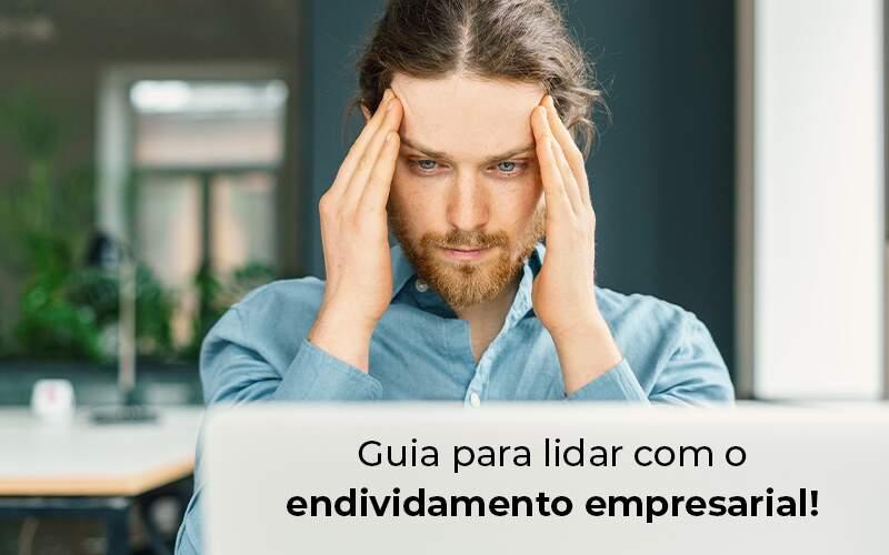 Guia Para Lidar Com O Endividamento Empresarial Blog - Contabilidade no Centro de São Paulo | Centrocontage - Endividamento empresarial: dicas para lidar